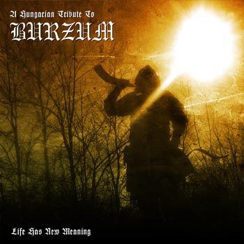 A Hungarian Tribute To Burzum: Life Has New Meaning