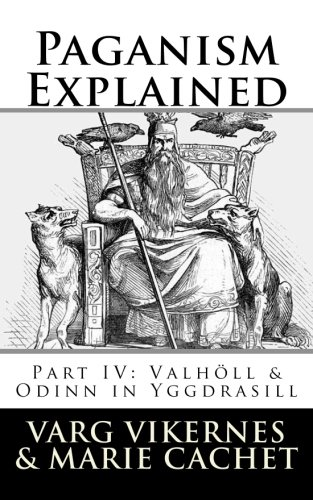 Varg Vikernes and Marie Cachet - Paganism Explained, Part IV: Valhöll & Odinn in Yggdrasill